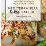 Easy Mediterranean Baked Halibut Recipes | A quick and delicious Whole 30, Paleo, and Heal Your Headache Migraine diet #halibut #easydinner #quickdinner #paleo #whole30 #hyh